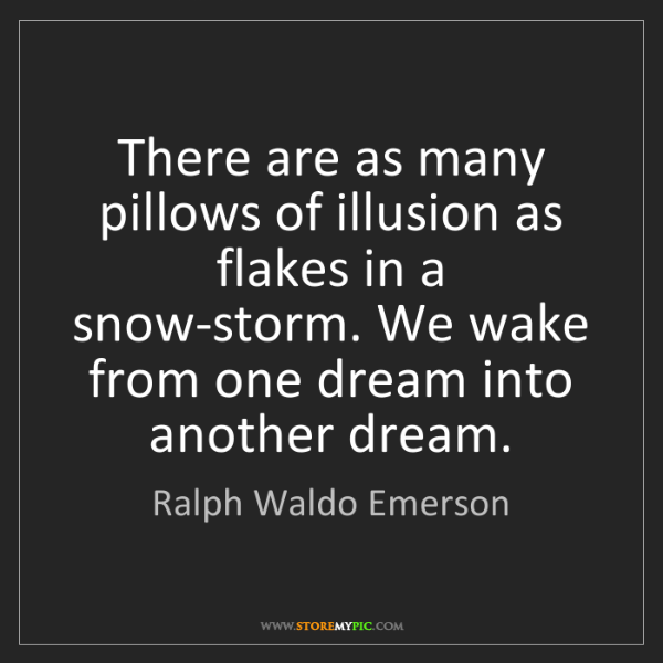 Ralph Waldo Emerson: There are as many pillows of illusion as flakes in a...