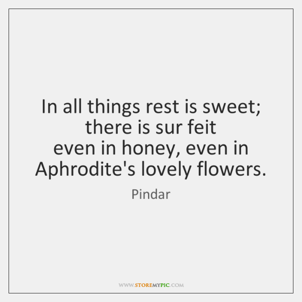 In all things rest is sweet; there is sur feit   even in ...