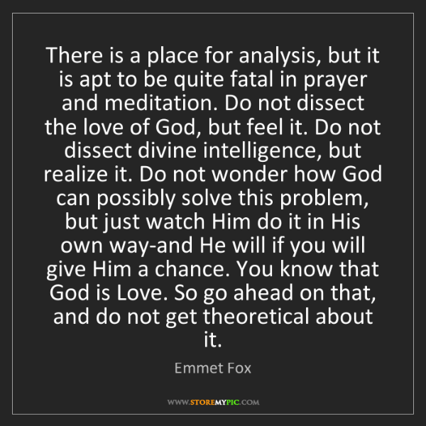 Emmet Fox: There is a place for analysis, but it is apt to be quite...