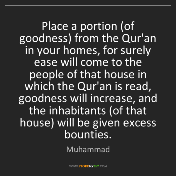 Muhammad: Place a portion (of goodness) from the Qur'an in your...