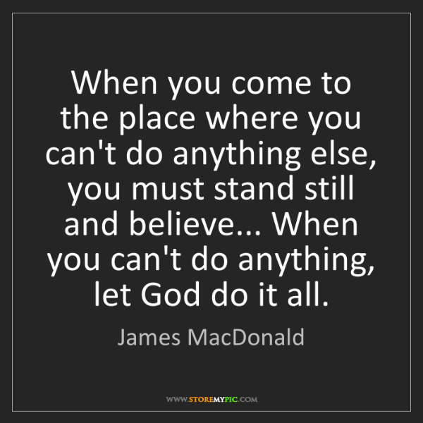 James MacDonald: When you come to the place where you can't do anything...