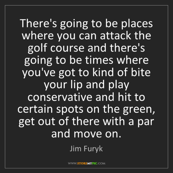 Jim Furyk: There's going to be places where you can attack the golf...