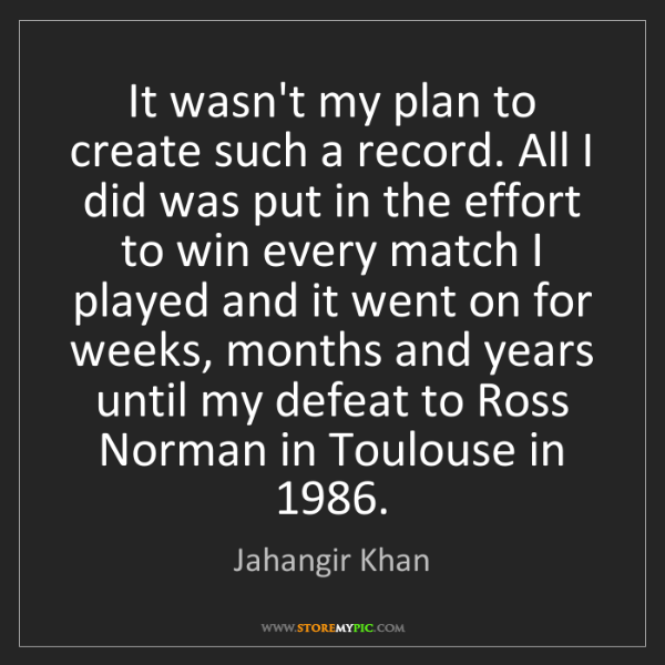 Jahangir Khan: It wasn't my plan to create such a record. All I did...