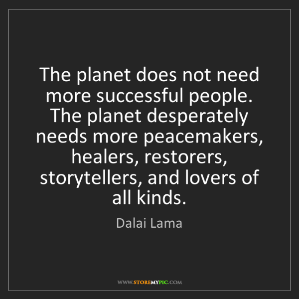 Dalai Lama: The planet does not need more successful people. The...