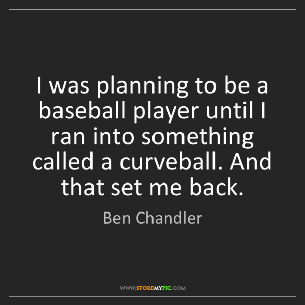 Ben Chandler: I was planning to be a baseball player until I ran into...
