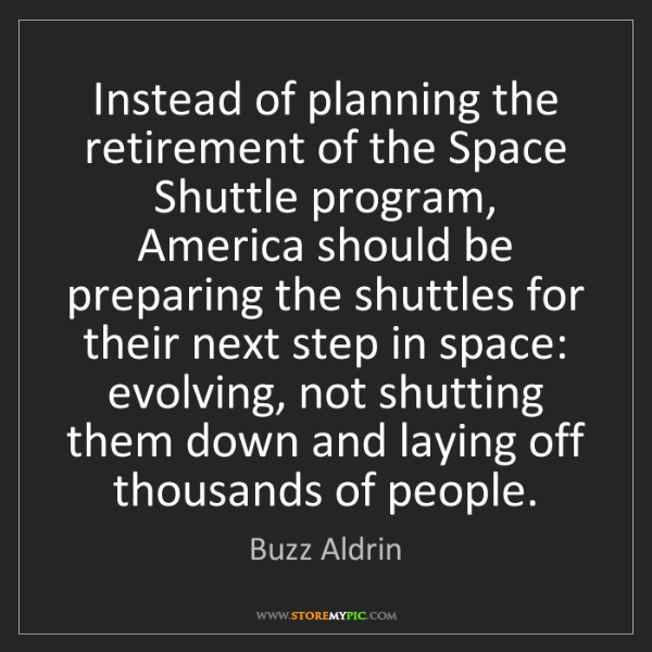 Buzz Aldrin: Instead of planning the retirement of the Space Shuttle...