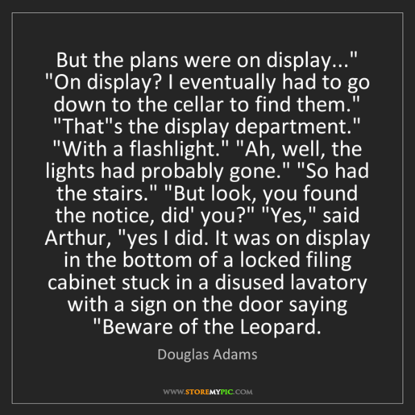 "Douglas Adams: But the plans were on display..."" ""On display? I eventually..."