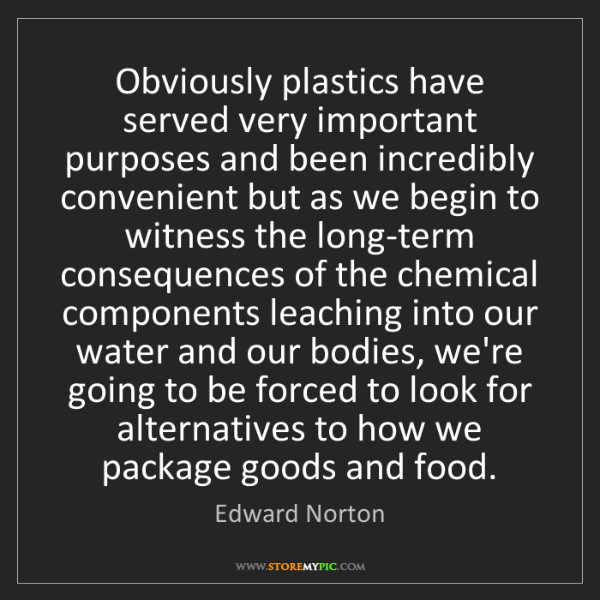 Edward Norton: Obviously plastics have served very important purposes...