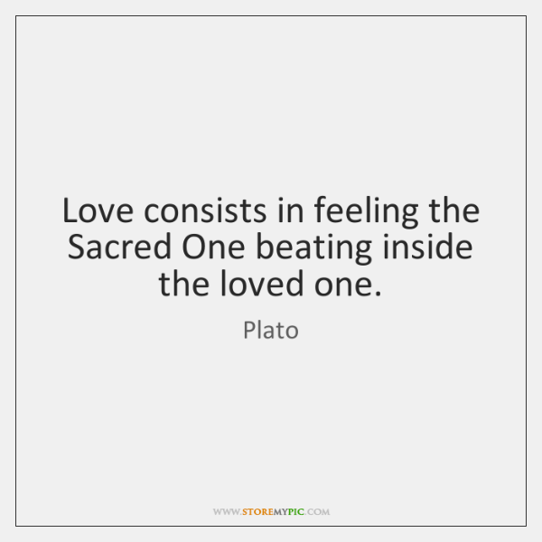 Love consists in feeling the Sacred One beating inside the loved one.