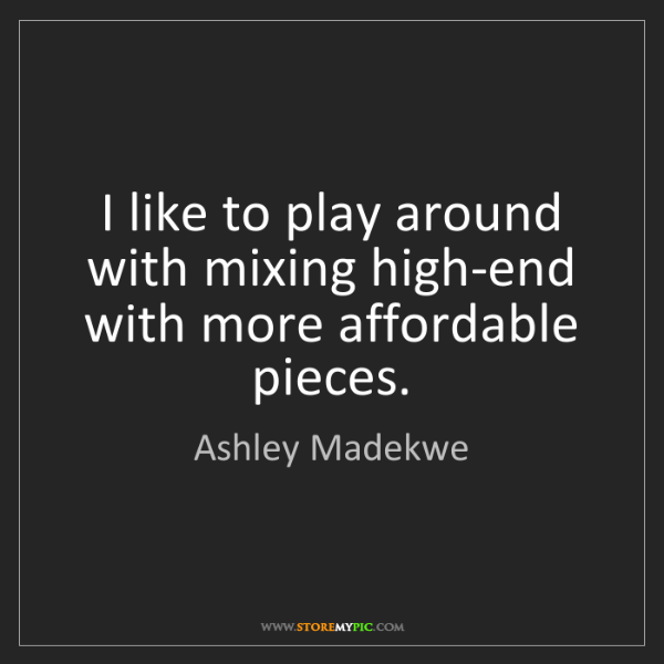 Ashley Madekwe: I like to play around with mixing high-end with more...