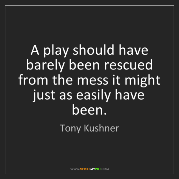 Tony Kushner: A play should have barely been rescued from the mess...