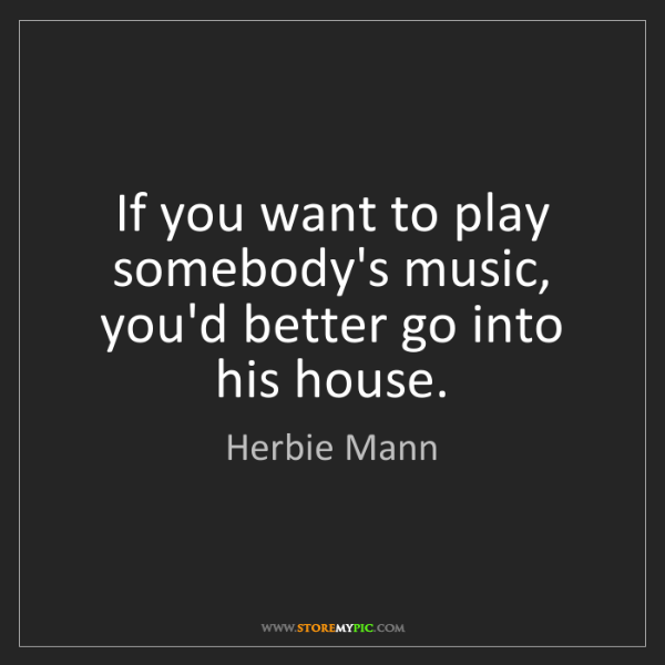 Herbie Mann: If you want to play somebody's music, you'd better go...