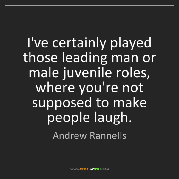 Andrew Rannells: I've certainly played those leading man or male juvenile...