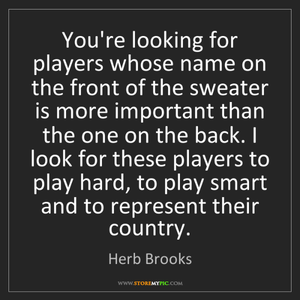 Herb Brooks: You're looking for players whose name on the front of...