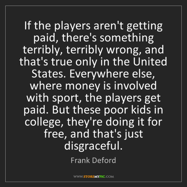 Frank Deford: If the players aren't getting paid, there's something...