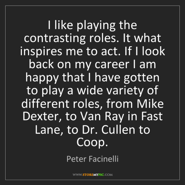 Peter Facinelli: I like playing the contrasting roles. It what inspires...