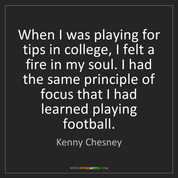Kenny Chesney: When I was playing for tips in college, I felt a fire...