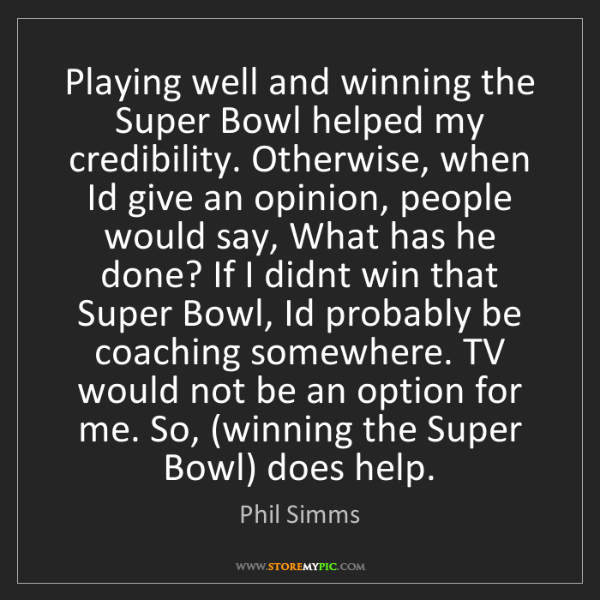 Phil Simms: Playing well and winning the Super Bowl helped my credibility....