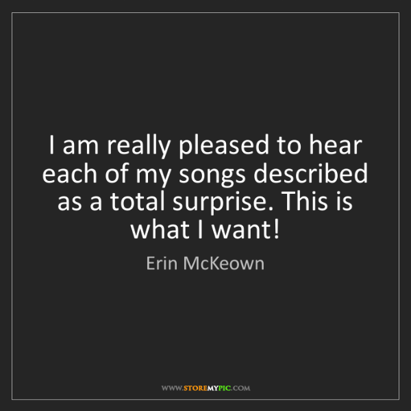 Erin McKeown: I am really pleased to hear each of my songs described...