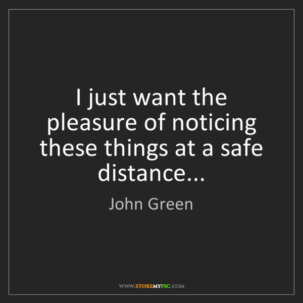 John Green: I just want the pleasure of noticing these things at...