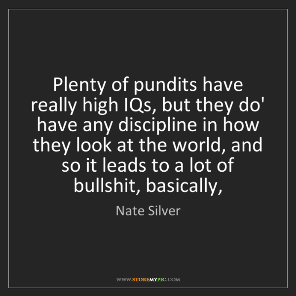 Nate Silver: Plenty of pundits have really high IQs, but they do'...