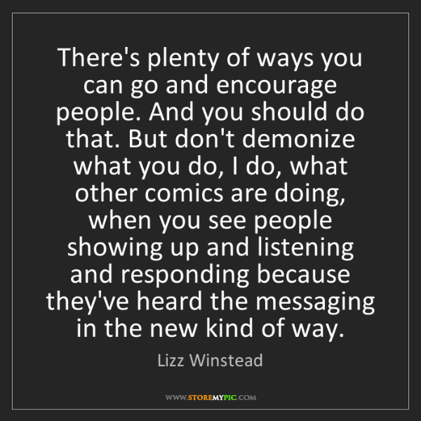 Lizz Winstead: There's plenty of ways you can go and encourage people....