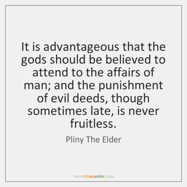 It is advantageous that the gods should be believed to attend to ...