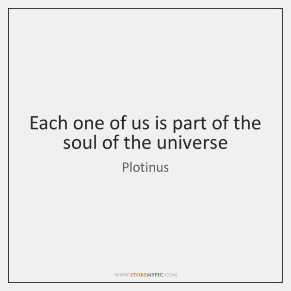 Each one of us is part of the soul of the universe