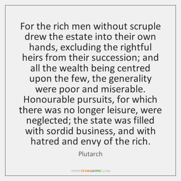 For the rich men without scruple drew the estate into their own ...