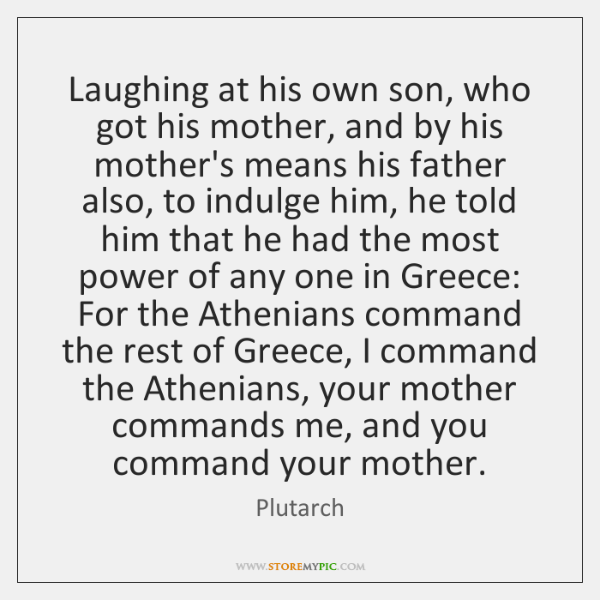 Laughing at his own son, who got his mother, and by his ...