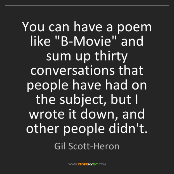 "Gil Scott-Heron: You can have a poem like ""B-Movie"" and sum up thirty..."