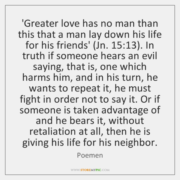 'Greater love has no man than this that a man lay down ...