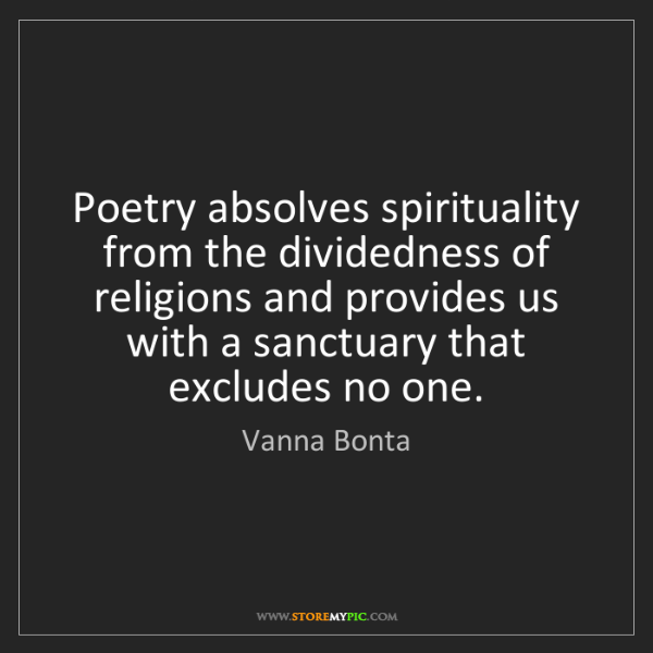 Vanna Bonta: Poetry absolves spirituality from the dividedness of...