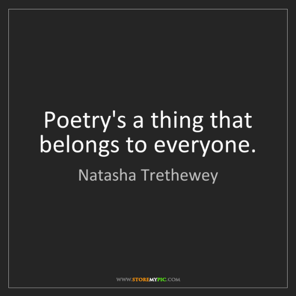 Natasha Trethewey: Poetry's a thing that belongs to everyone.