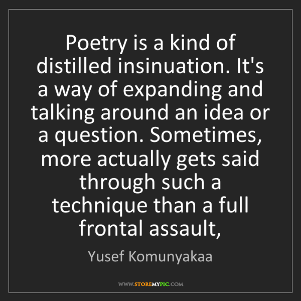 Yusef Komunyakaa: Poetry is a kind of distilled insinuation. It's a way...