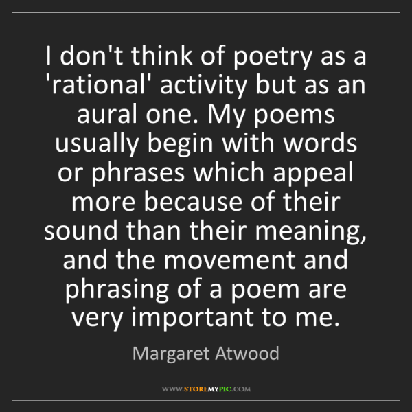 Margaret Atwood: I don't think of poetry as a 'rational' activity but...