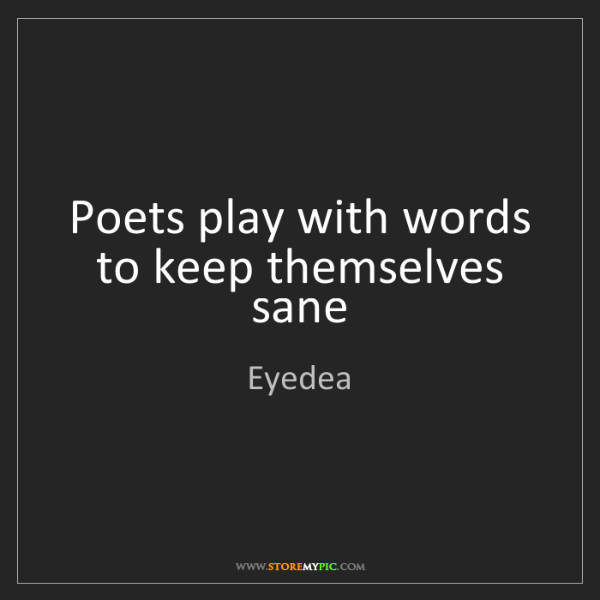 Eyedea: Poets play with words to keep themselves sane
