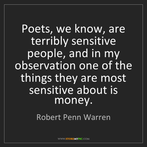 Robert Penn Warren: Poets, we know, are terribly sensitive people, and in...