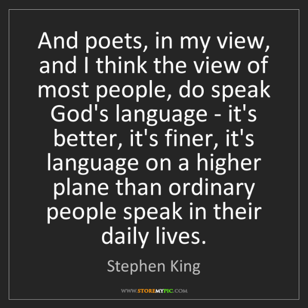 Stephen King: And poets, in my view, and I think the view of most people,...
