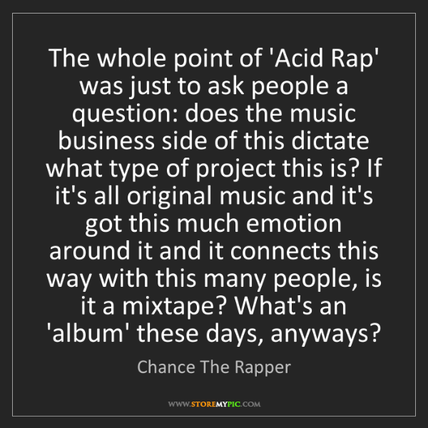 Chance The Rapper: The whole point of 'Acid Rap' was just to ask people...