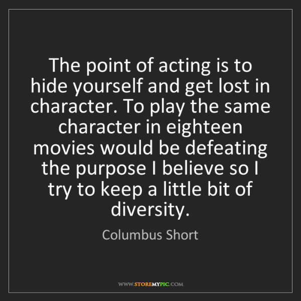 Columbus Short: The point of acting is to hide yourself and get lost...