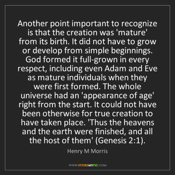 Henry M Morris: Another point important to recognize is that the creation...
