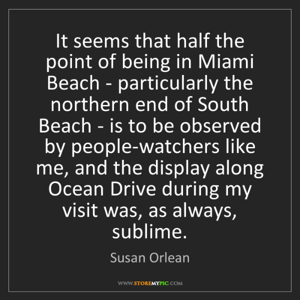 Susan Orlean: It seems that half the point of being in Miami Beach...