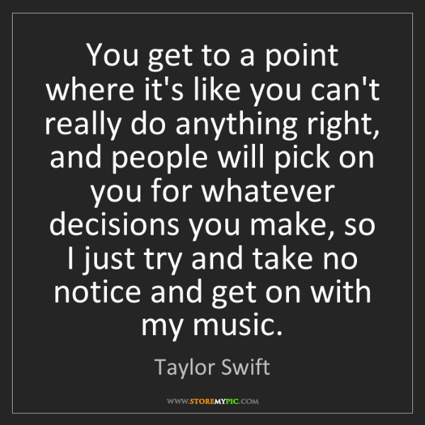 Taylor Swift: You get to a point where it's like you can't really do...