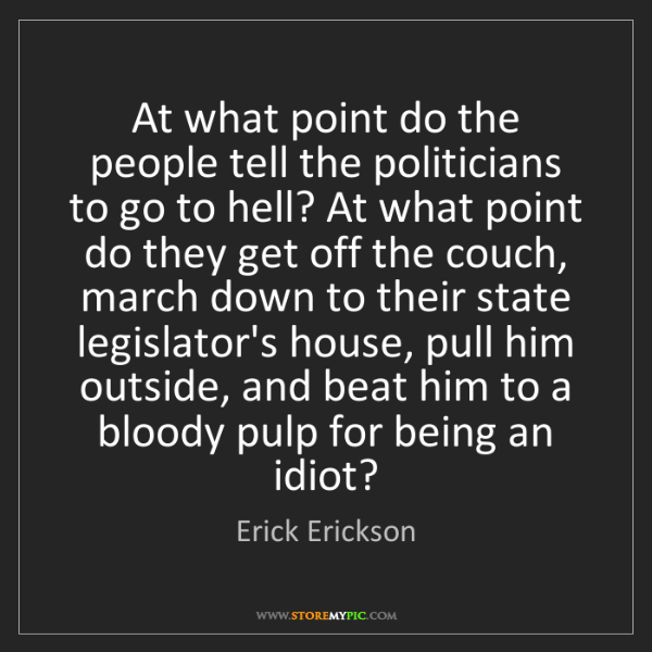 Erick Erickson: At what point do the people tell the politicians to go...
