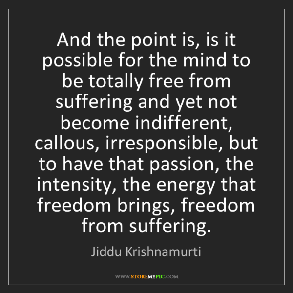 Jiddu Krishnamurti: And the point is, is it possible for the mind to be totally...