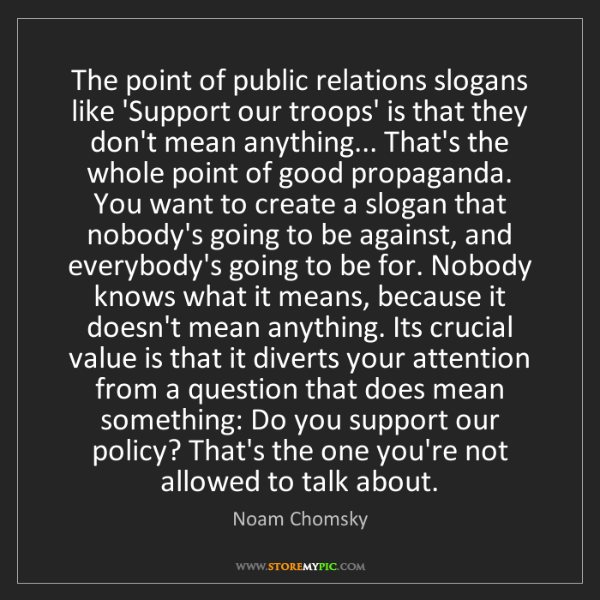 Noam Chomsky: The point of public relations slogans like 'Support our...
