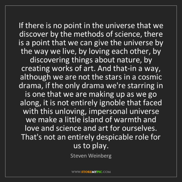 Steven Weinberg: If there is no point in the universe that we discover...
