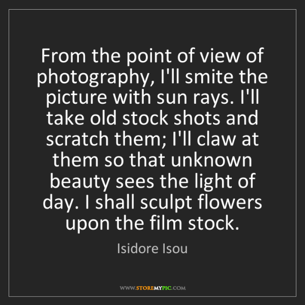 Isidore Isou: From the point of view of photography, I'll smite the...