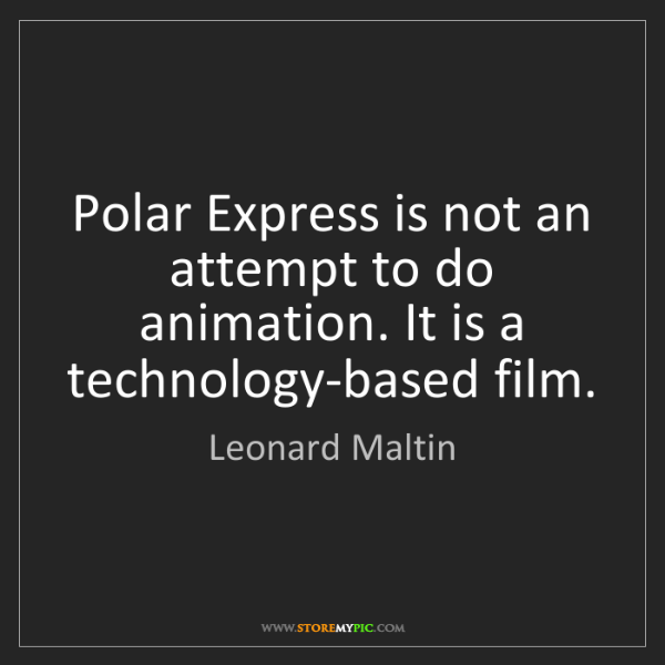 Leonard Maltin: Polar Express is not an attempt to do animation. It is...